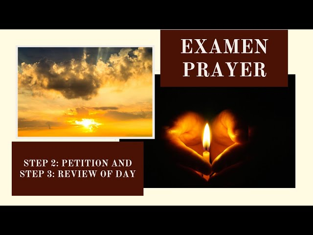 Examen Prayer   Step 2: Petition and Step 3: Review of Day