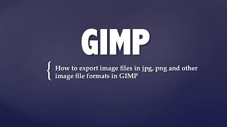 how to export image files in jpg png and other image file formats in gimp
