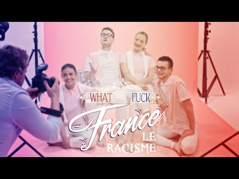 What The Fuck France - Le Racisme