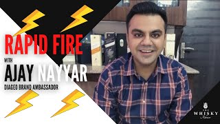 Rapid Fire with Ajay Nayyar, Diageo Brand Ambassador