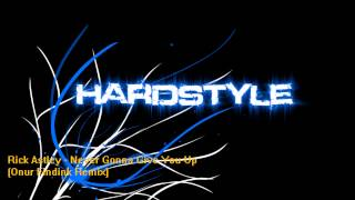 Rick Astley - Never Gonna Give You Up (Onur Findik Hardstyle Remix)(HQ)
