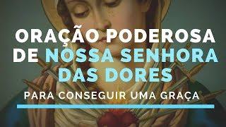 ORAÇÃO PODEROSA DE NOSSA SENHORA DAS DORES PARA CONSEGUIR UMA GRAÇA