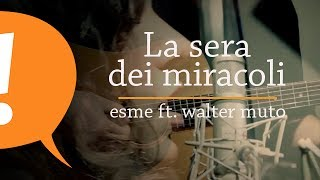 Esme ft. Walter Muto - La sera dei miracoli