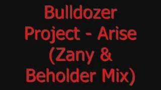Bulldozer  Project - Arise (Zany & Beholder Mix)