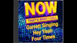 Now That's What I Call Garrett Singing Hey Yeah Four Times (Pt. 1)