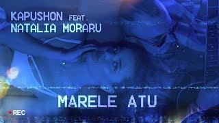 Kapushon feat. Natalia Moraru - Marele Atu [Official Video]