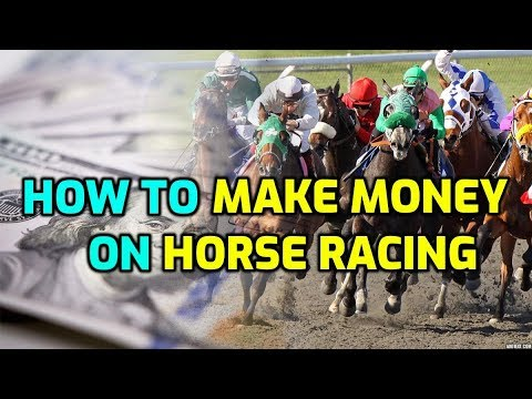 How To Make Money On Horse Racing