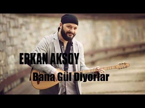 Erkan Aksoy - Bana Gül Diyorlar