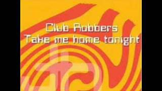 Club Robbers-Take me home tonight