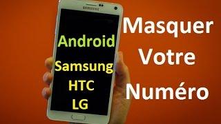 Comment masquer son numéro de téléphone sur Android (Samsung, HTC, LG...)