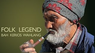 Folk Music of India - Meghalaya, Bah Kerios Wahlang