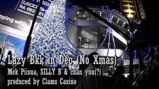 "YouTube動画:Mek Piisua, SILLY B & chan yuu(?) - ""Lazy Bkk in Dec (No Xmas)"" (prod. by Clams Casino)"