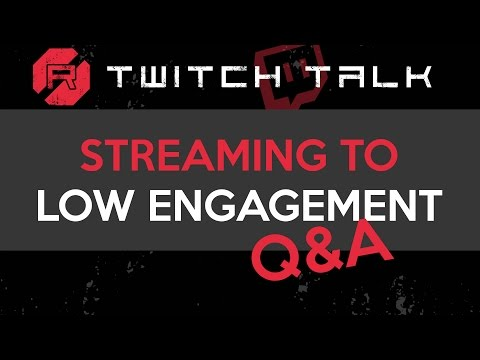 Twitch Talk - Low Engagement Q&A