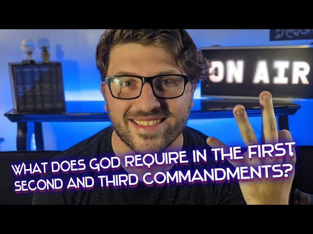 New City Catechism Question 9: What does God require in the first, second and third commandments?