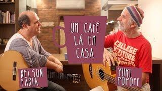 Um café lá em casa com Yuri Popoff e Nelson Faria