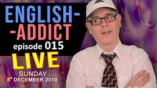English Addict Live Lesson 15 - Learn, Listen, Chat - NEIGHBOURS - SUNDAY 8th December 2019