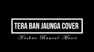 kabir-singh-tera-ban-jaunga-full-song-cover-keshav-bansal-shahid-k-kiara-akhil-sac-eva