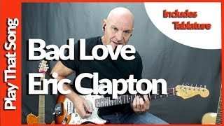 Bad Love By Eric Clapton Guitar Lesson Tutorial