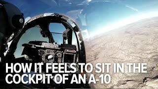 How it feels to sit in the cockkpit of an A-10 Thunderbolt