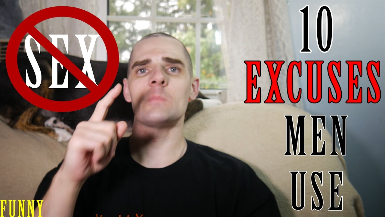 Stupid excuses for sex guys use