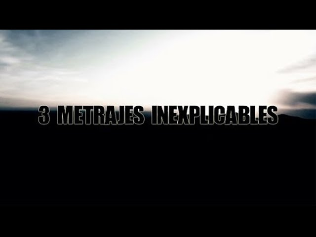 Tres metrajes inexplicables