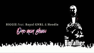 BiGGiE - One man show ( Feat. Royal GNRL &amp Hoodie )
