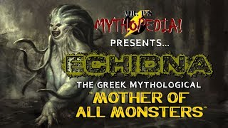 """Mr. P's Mythopedia Presents: ECHIDNA, the """"Mother of All Monsters!"""""""