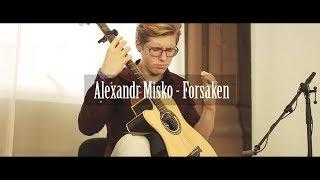 Alexandr Misko Forsaken New Version