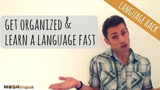 How to get organized and learn any language quickly (Language Hack n.3)