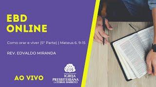 EBD Online | 26/09/2021 | Rev. Edvaldo Miranda | Mateus 6. 9-15 (5º Parte)