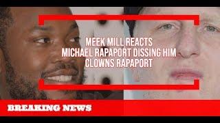 MEEK MILL REACTS  MICHAEL RAPAPORT DISSING HIM CLOWNS RAPAPORT