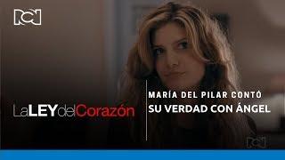 La Ley del Corazón | María del Pilar contó su verdad con Ángel