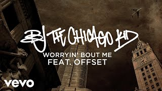 BJ The Chicago Kid - Worryin' Bout Me (Audio) ft. Offset