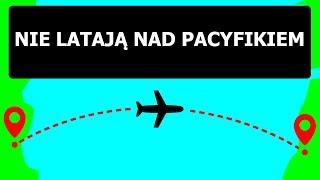 Dlaczego samoloty nie latają nad Oceanem Spokojnym