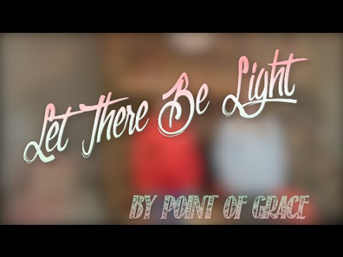 Let There Be Light by Point of Grace Sign Language Lyrics