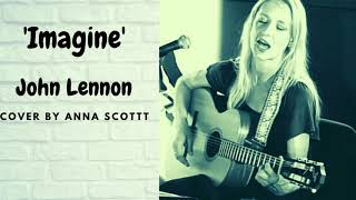 IMAGINE - John Lennon - COVER BY ANNA SCOTT - VOCALS/GUITAR  ROOTS FOLK AMERICANA