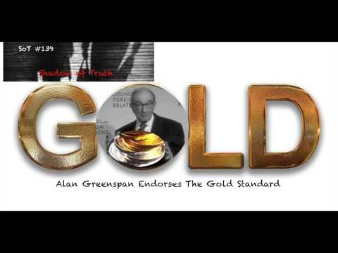 Alan Greenspan Endorses The Gold Standard - SoT 139