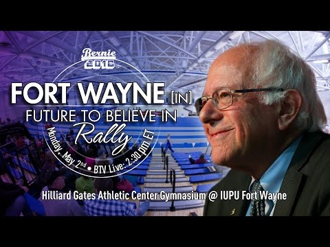 Bernie Sanders LIVE from Fort Wayne, IN - A Future to Believe in Rally