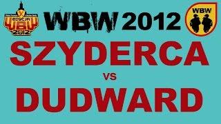 Bitwa: SZYDERCA vs DUDWARD [WBW 2012 Freestyle Grand Prix Powiśla]