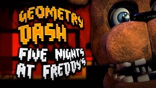 GEOMETRY DASH : FIVE NIGHTS AT FREDDY'S