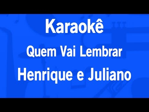 Karaokê Quem Vai Lembrar - Henrique e Juliano