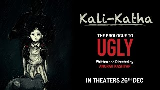 Kali-Katha | The Prologue To UGLY | Anurag Kashyap