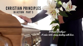 Christian Principles in Action Episode 3 Without Goodbyes- A  video Bible Study dealing with loss.