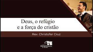 Deus, o refúgio e a força do cristão | Rev. Christofer Cruz (Salmo 46.1-3)
