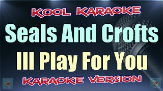 Seals and Crofts - Ill Play For You (Karaoke version) VT