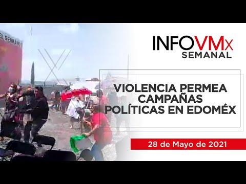 VIOLENCIA PERMEA CAMPAÑAS POLÍTICAS EN EDOMÉX; INFOVMx28052021