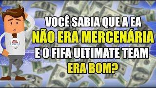 VOCÊ SABIA QUE A EA NÃO ERA MERCENÁRIA E O FIFA ULTIMATE TEAM ERA BOM?