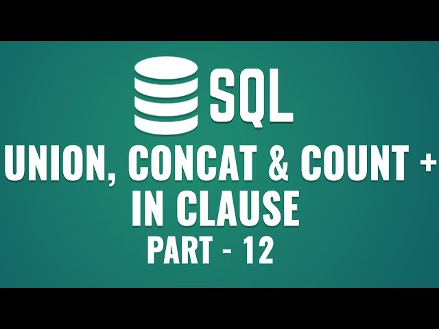 Learn Union, Concat & Count Functions in SQL | What is IN Clause | Part 12