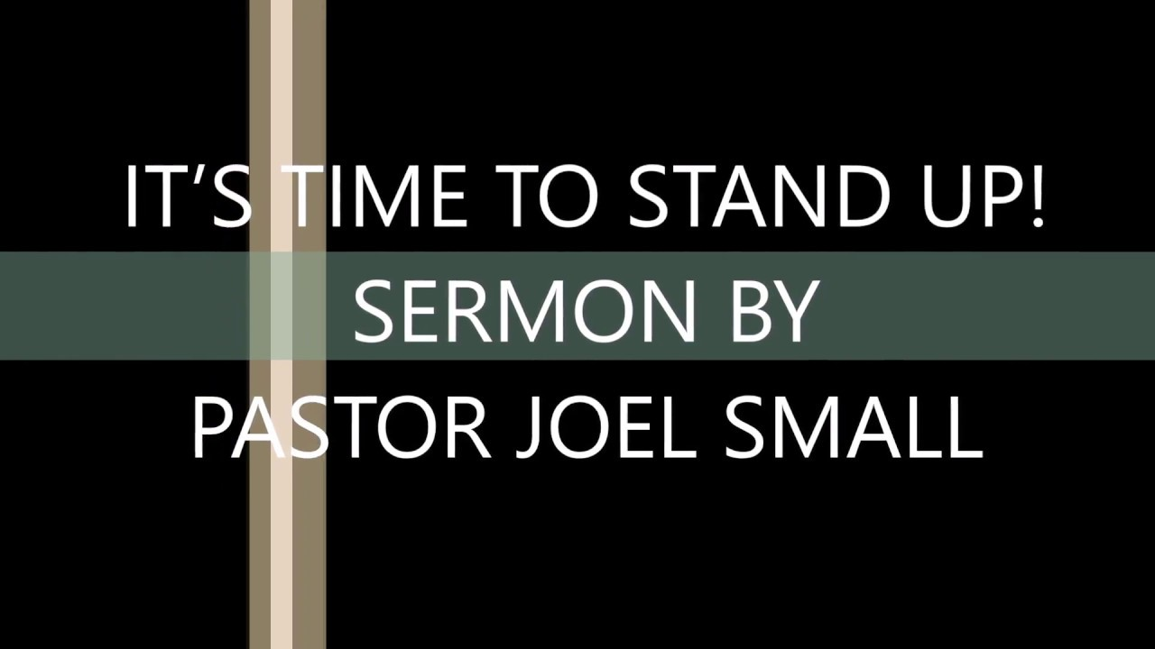 IT'S TIME TO STAND UP! SERMON BY PASTOR JOEL SMALL