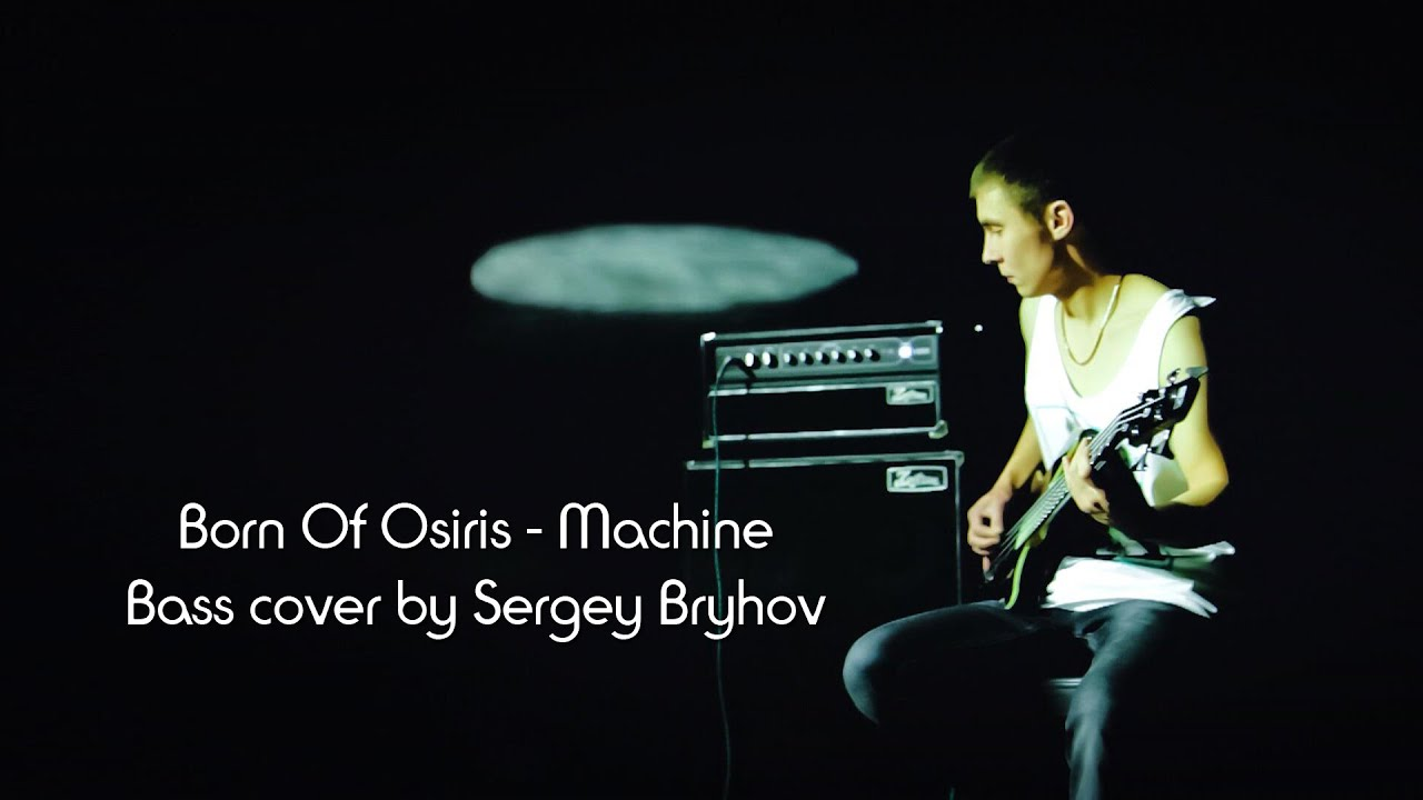 Born Of Osiris - Machine Bass/cover/Sergey Bryhov (by Yu ...
